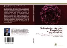 Bookcover of Die kombinierte targeted Therapie beim Prostatakarzinom