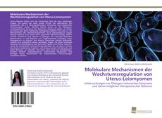 Bookcover of Molekulare Mechanismen der Wachstumsregulation von Uterus-Leiomyomen