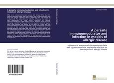 Bookcover of A parasite immunomodulator and infection in models of allergic disease