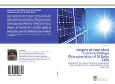 Bookcover of Origins of Non-Ideal Current–Voltage Characteristics of Si Solar Cells