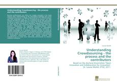 Bookcover of Understanding Crowdsourcing - the process and the contributors