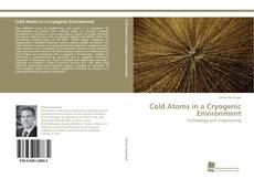 Bookcover of Cold Atoms in a Cryogenic Environment