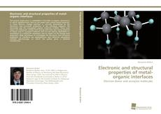 Bookcover of Electronic and structural properties of metal-organic interfaces
