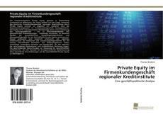 Private Equity im Firmenkundengeschäft regionaler Kreditinstitute kitap kapağı