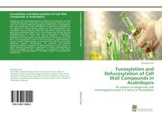 Fucosylation and Defucosylation of Cell Wall Compounds in Arabidopsis kitap kapağı