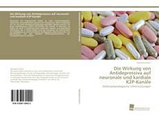 Buchcover von Die Wirkung von Antidepressiva auf neuronale und kardiale K2P-Kanäle