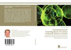 Bookcover of Computational investigation of cation induced stress in yeast