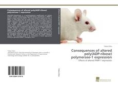Bookcover of Consequences of altered poly(ADP-ribose) polymerase-1 expression