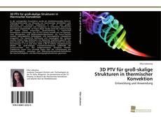 Bookcover of 3D PTV für groß-skalige Strukturen in thermischer Konvektion