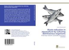 Couverture de Waste reduction in aquaculture by culturing detritivorous organisms