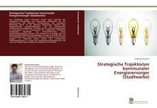 Bookcover of Strategische Trajektorien kommunaler Energieversorger (Stadtwerke)
