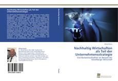 Bookcover of Nachhaltig Wirtschaften als Teil der Unternehmensstrategie