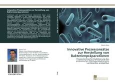 Обложка Innovative Prozessansätze zur Herstellung von Bakterienpräparationen