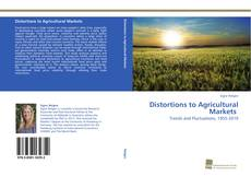 Bookcover of Distortions to Agricultural Markets