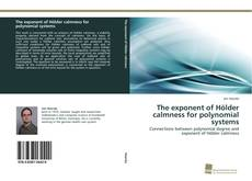 Bookcover of The exponent of Hölder calmness for polynomial systems