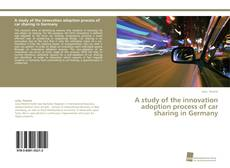 Bookcover of A study of the innovation adoption process of car sharing in Germany