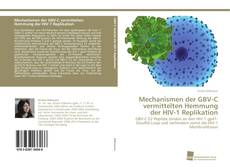 Bookcover of Mechanismen der GBV-C vermittelten Hemmung der HIV-1 Replikation