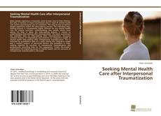 Bookcover of Seeking Mental Health Care after Interpersonal Traumatization