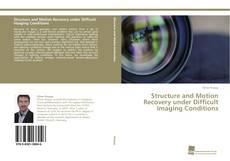 Bookcover of Structure and Motion Recovery under Difficult Imaging Conditions