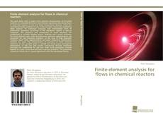 Bookcover of Finite element analysis for flows in chemical reactors