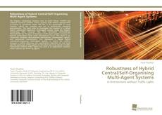 Bookcover of Robustness of Hybrid Central/Self-Organising Multi-Agent Systems