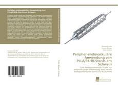 Portada del libro de Peripher-endovaskuläre Anwendung von PLLA/P4HB-Stents am Schwein