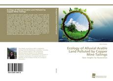 Portada del libro de Ecology of Alluvial Arable Land Polluted by Copper Mine Tailings