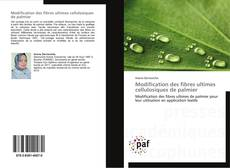 Portada del libro de Modification des fibres ultimes cellulosiques de palmier