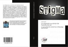 Bookcover of Le stigmate au miroir de l'estime de soi