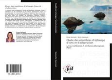 Bookcover of Etude des équilibres d'échange d'ions et d'adsorption
