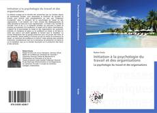 Bookcover of Initiation à la psychologie du travail et des organisations