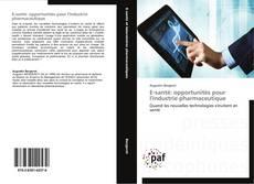 Bookcover of E-santé: opportunités pour l'industrie pharmaceutique