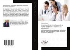 Bookcover of Comment se développe la e-santé en France au niveau régional ?