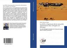 Bookcover of Le HCR à l'épreuve de la sécurité alimentaire des refugiés en Afrique