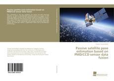 Bookcover of Passive satellite pose estimation based on PMD/CCD sensor data fusion