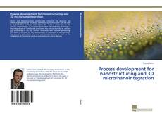 Bookcover of Process development for nanostructuring and 3D micro/nanointegration