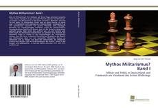 Bookcover of Mythos Militarismus? Band I
