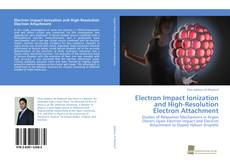 Bookcover of Electron Impact Ionization and High-Resolution Electron Attachment