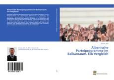 Albanische Parteiprogramme im Balkanraum. Ein Vergleich kitap kapağı