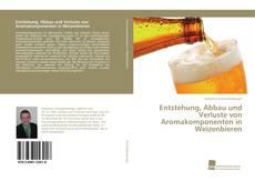 Entstehung, Abbau und Verluste von Aromakomponenten in Weizenbieren kitap kapağı