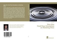 Bookcover of Thin Film Fluid Flow Simulation on Rotating Discs