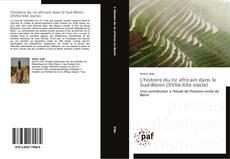 Couverture de L'histoire du riz africain dans le Sud-Bénin (XVIIè-XXè siècle)