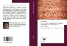 Couverture de La cité dans la poésie française moderne de Baudelaire à Apollinaire