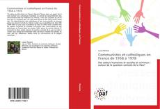 Bookcover of Communistes et catholiques en France de 1958 à 1978