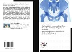 Copertina di La luxation congénitale de la hanche traitée à  l'âge de la marche