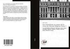 Capa do livro de Les intendants au coeur de la crise de l'Ancien Régime Tome 1