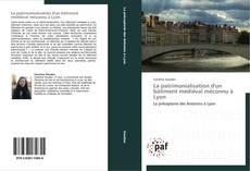 Bookcover of La patrimonialisation d'un bâtiment médiéval méconnu à Lyon