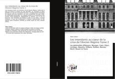 Capa do livro de Les intendants au coeur de la crise de l'Ancien Régime Tome 2