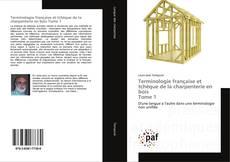 Capa do livro de Terminologie française et tchèque de la charpenterie en bois Tome 1