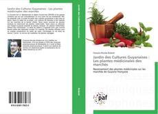 Bookcover of Jardin des Cultures Guyanaises : Les plantes médicinales des marchés